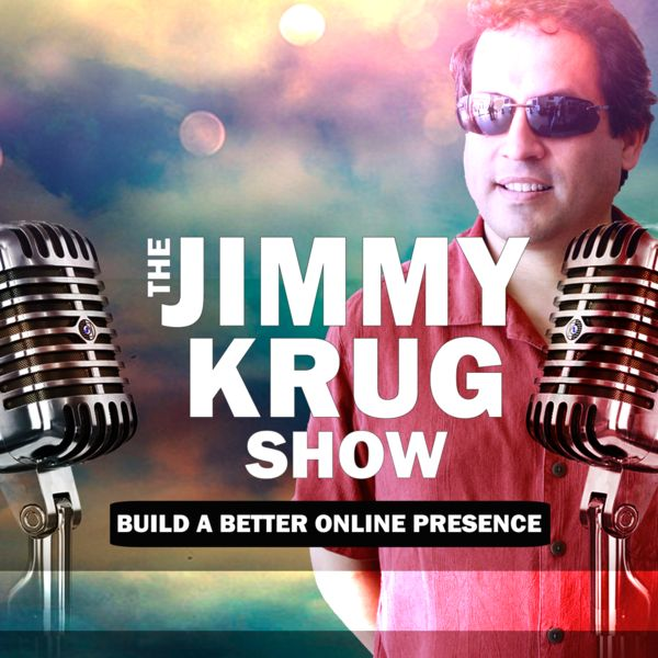 The Jimmy Krug Show: Building A Better Online Presence